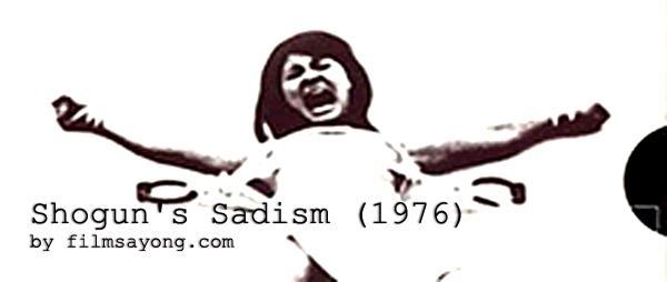 Shogun's Sadism (1976) โคตรคัลท์ต้นตำรับการทรมานหลากหลายรูปแบบที่คุณคาดไม่ถึง